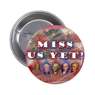 Founding Fathers: Miss Us Yet? Pinback Buttons