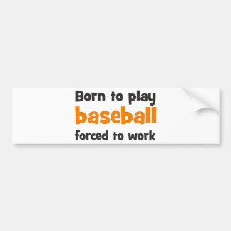 Fount ton play baseball forced tons work bumper sticker