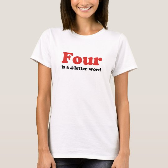 Four is a 4-letter word T-Shirt