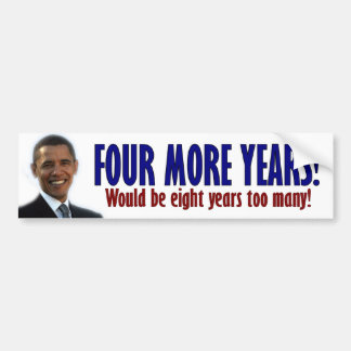 Four More Years! - Anti Obama Car Bumper Sticker