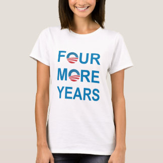 FOUR MORE YEARS - Barack Obama 2012 T-Shirt