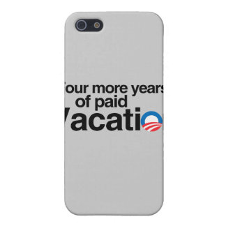 FOUR MORE YEARS OF PAID VACATION CASE FOR iPhone 5
