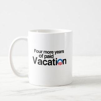 FOUR MORE YEARS OF PAID VACATION CLASSIC WHITE COFFEE MUG