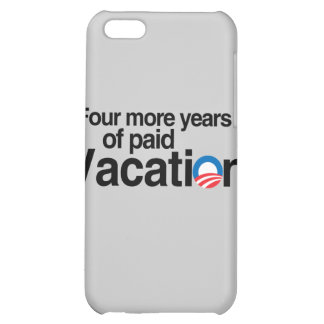 FOUR MORE YEARS OF PAID VACATION iPhone 5C COVER