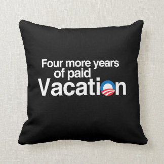 FOUR MORE YEARS OF PAID VACATION PILLOW