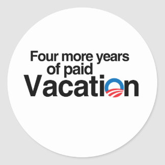 FOUR MORE YEARS OF PAID VACATION CLASSIC ROUND STICKER