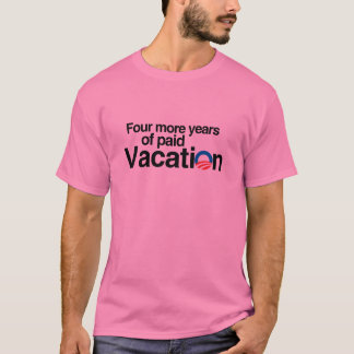 FOUR MORE YEARS OF PAID VACATION T-Shirt