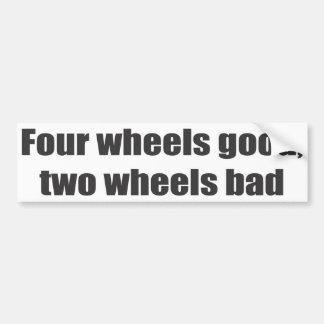 Four wheels good, two wheels bad car bumper sticker
