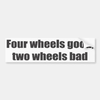 Four wheels good, two wheels bad bumper sticker