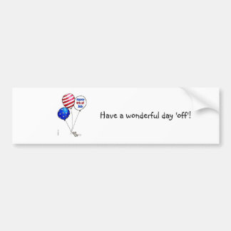 Fourth of July -  Have a day off. Bumper Sticker