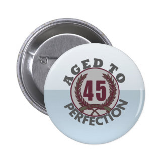 Fourty Five and aged to Perfection Birthday Pin