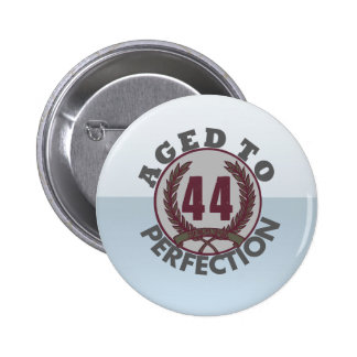 Fourty Four and aged to Perfection Birthday Button