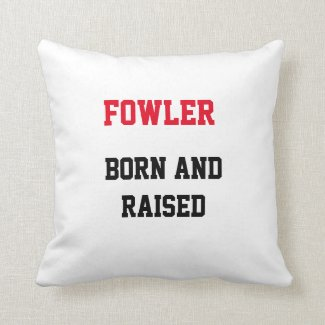 Fowler Born and Raised Throw Pillow