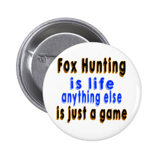 Fox Hunting is life anything else is just a game Button