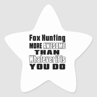 Fox Hunting more awesome than whatever it is you d Star Sticker
