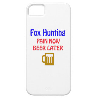 Fox Hunting pain now beer later iPhone 5 Cases