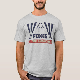 Foxes in the Henhouse T-Shirt