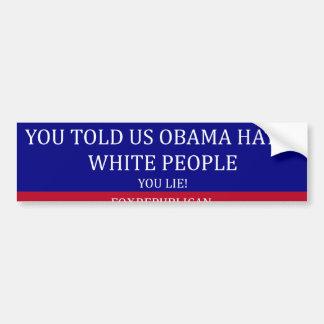 Foxrepublican obama hates white people car bumper sticker