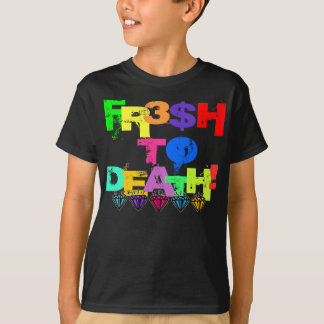 FR3$H TO DEATH! T-Shirt