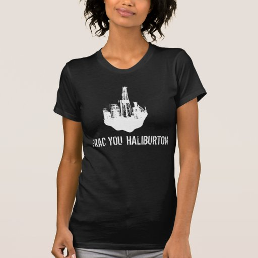frac you Haliburton Tee Shirts