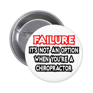 Fracaso… no un Chiropractor de la opción… Pin Redondo De 2 Pulgadas