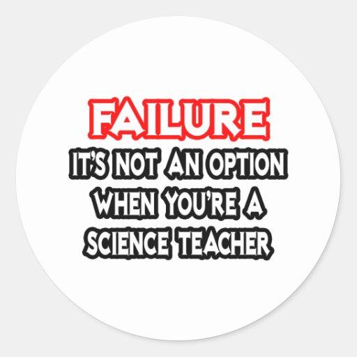 Fracaso… no un profesor de ciencias de la opción… pegatina redonda