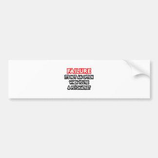 Fracaso… no un psiquiatra de la opción… pegatina de parachoque