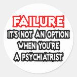 Fracaso… no un psiquiatra de la opción… pegatina redonda
