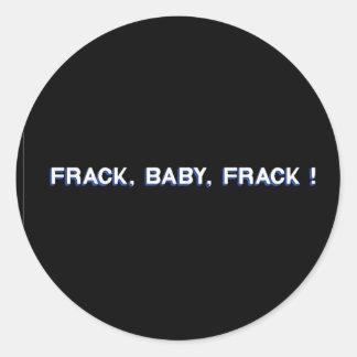 Frack, Baby, Frack! Classic Round Sticker