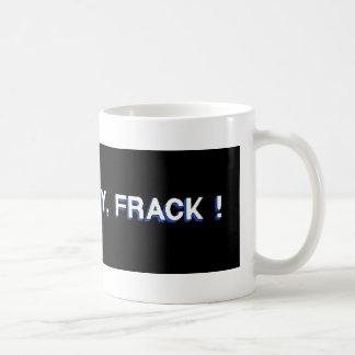 Frack, Baby, Frack! Coffee Mug