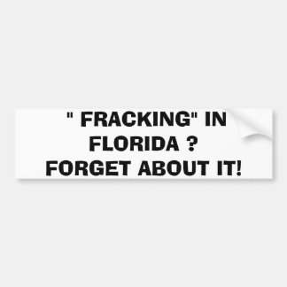 FRACKING IN FLORIDA?  FORGET ABOUT IT! CAR BUMPER STICKER