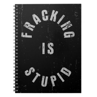 Fracking Is Stupid Spiral Note Book