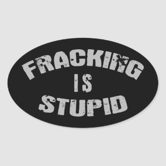 Fracking Is Stupid Stickers
