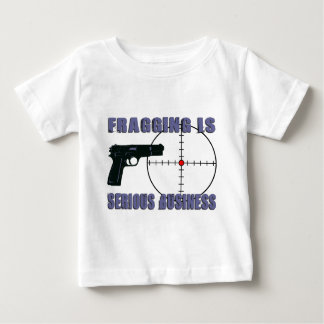 Fragging Is Serious Business Baby T-Shirt