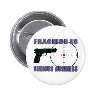 Fragging Is Serious Business Pinback Button
