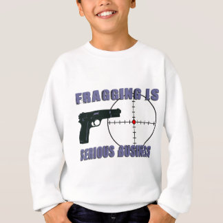 Fragging Is Serious Business Sweatshirt