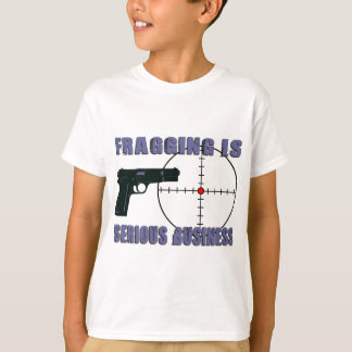 Fragging Is Serious Business T-Shirt