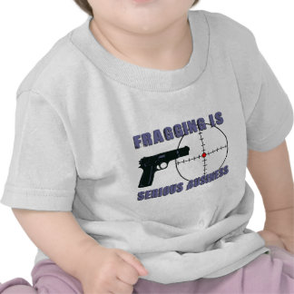 Fragging Is Serious Business T Shirts