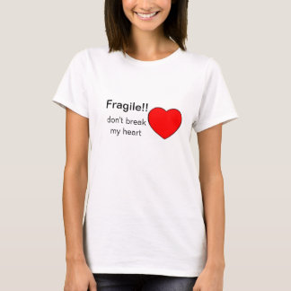 Fragile!! Don't Break My Heart T-Shirt