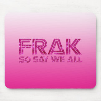 Frak - So Say We All Mouse Pad