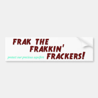 Frak the frakkin' frackers! bumper sticker