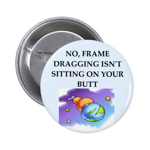 FRAME dragging relativity joke 2 Inch Round Button
