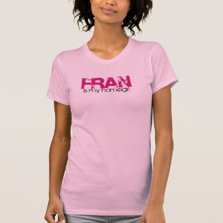 Fran is my homegirl shirt