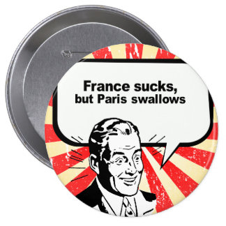 FRANCE SUCKS, BUT PARIS SWALLOWS 4 INCH ROUND BUTTON