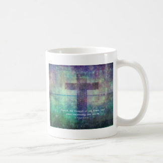 Francis of Assis - Preach the Gospel QUOTE Coffee Mug