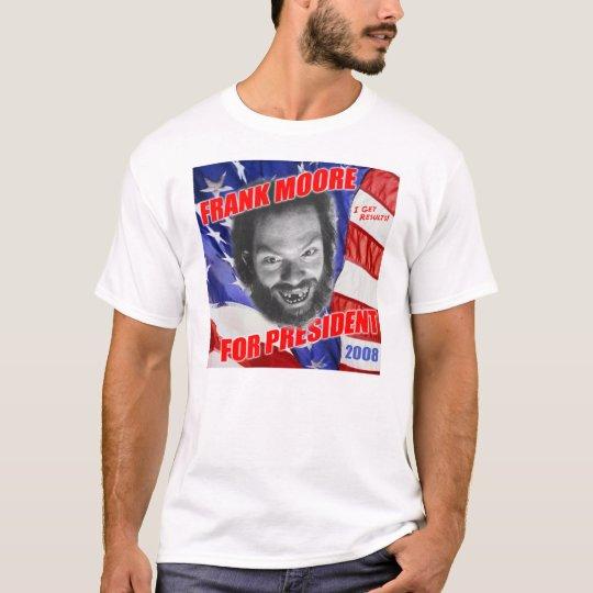 Frank Moore For President 2008 T-Shirt