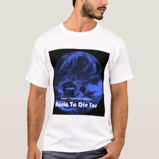 Frank Petruccelli's Music To Die For CD Shirt