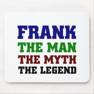 Frank - The Man, The Myth, The Legend! Mouse Pad