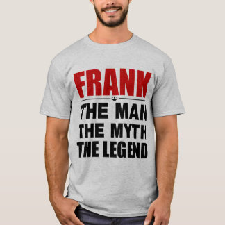 Frank The Man The Myth The Legend T-Shirt
