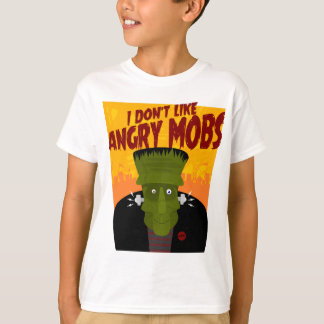 """Frankenstein """"I Don't Like Angry Mobs"""" T-Shirt"""